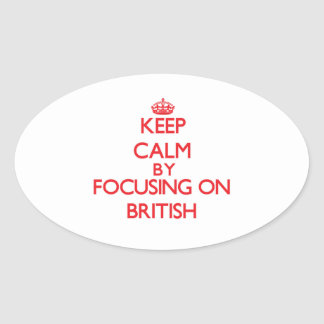 Keep Calm by focusing on British Oval Stickers