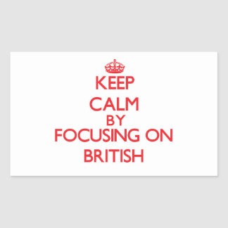 Keep Calm by focusing on British Rectangle Sticker