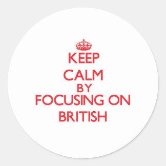 Keep Calm by focusing on British Round Sticker