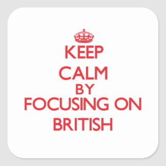 Keep Calm by focusing on British Square Sticker
