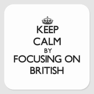 Keep Calm by focusing on British Square Stickers