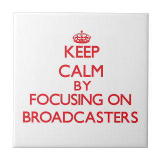 Keep Calm by focusing on Broadcasters Tiles