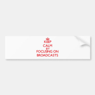 Keep Calm by focusing on Broadcasts Bumper Stickers