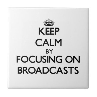 Keep Calm by focusing on Broadcasts Ceramic Tiles