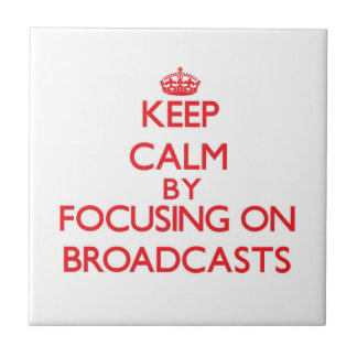 Keep Calm by focusing on Broadcasts Ceramic Tile