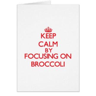 Keep Calm by focusing on Broccoli Greeting Card