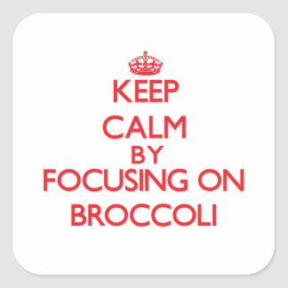 Keep Calm by focusing on Broccoli Square Stickers