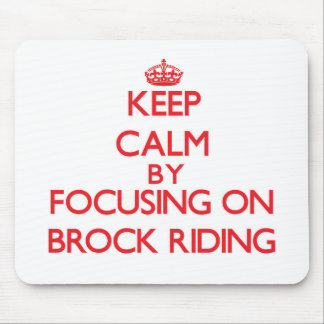 Keep Calm by focusing on Brock Riding Mouse Pads