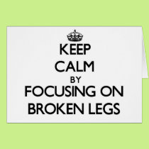 Keep Calm by focusing on Broken Legs Card