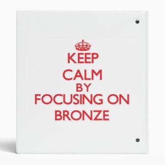 Keep Calm by focusing on Bronze Binder