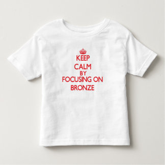Keep Calm by focusing on Bronze T Shirts