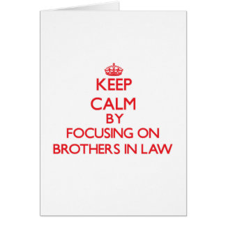 Keep Calm by focusing on Brothers-In-Law Greeting Cards