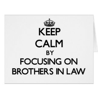 Keep Calm by focusing on Brothers-In-Law Greeting Card