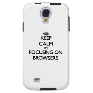 Keep Calm by focusing on Browsers Galaxy S4 Case