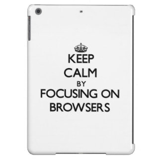Keep Calm by focusing on Browsers iPad Air Covers