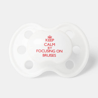 Keep Calm by focusing on Bruises Baby Pacifiers