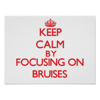 Keep Calm by focusing on Bruises Poster