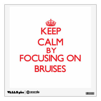 Keep Calm by focusing on Bruises Room Decal