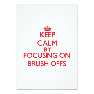 Keep Calm by focusing on Brush-Offs 5x7 Paper Invitation Card