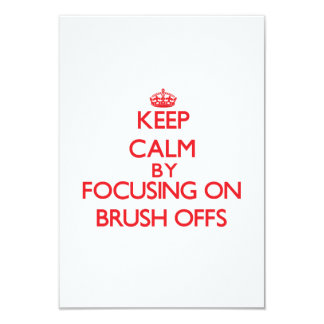 Keep Calm by focusing on Brush-Offs 3.5x5 Paper Invitation Card