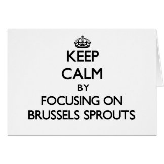 Keep Calm by focusing on Brussels Sprouts Card