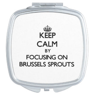 Keep Calm by focusing on Brussels Sprouts Travel Mirror