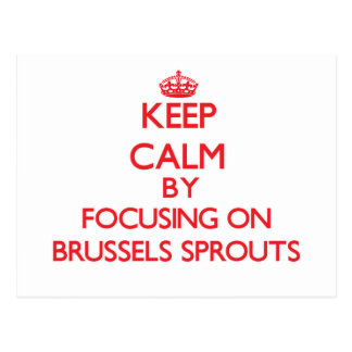 Keep Calm by focusing on Brussels Sprouts Postcards