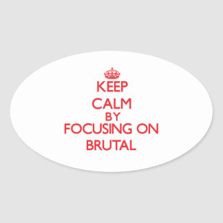 Keep Calm by focusing on Brutal Oval Stickers