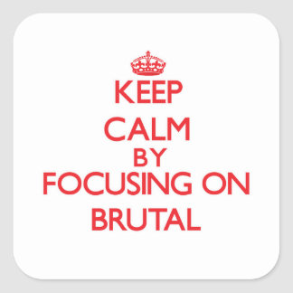 Keep Calm by focusing on Brutal Square Stickers