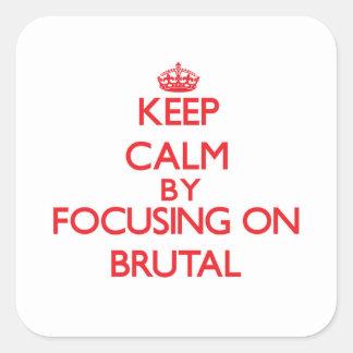 Keep Calm by focusing on Brutal Sticker