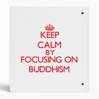 Keep Calm by focusing on Buddhism 3 Ring Binders
