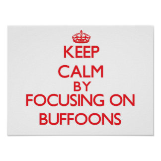 Keep Calm by focusing on Buffoons Poster