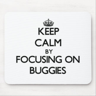 Keep Calm by focusing on Buggies Mouse Pad