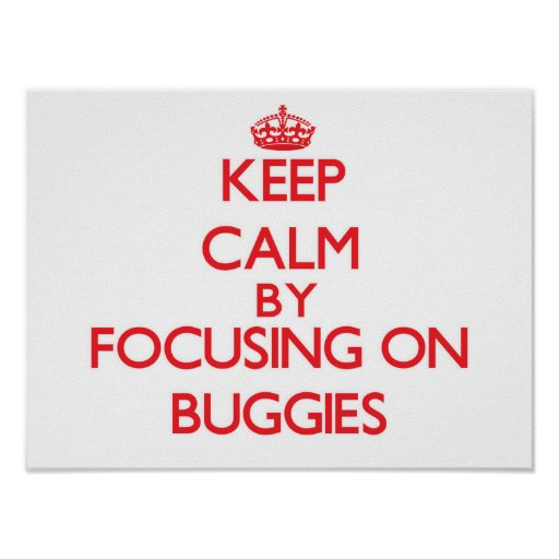 Keep Calm by focusing on Buggies Poster
