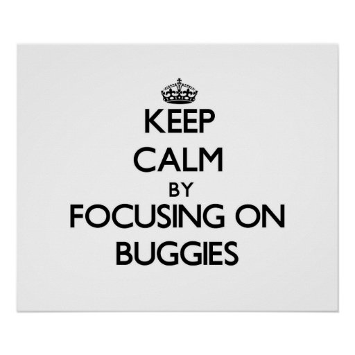 Keep Calm by focusing on Buggies Print