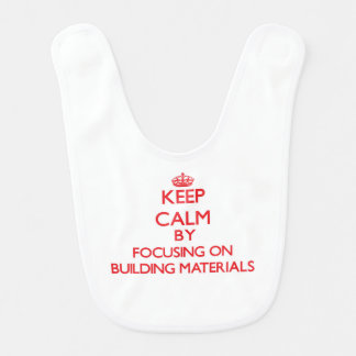 Keep Calm by focusing on Building Materials Bibs