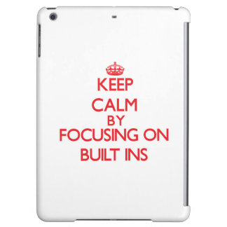 Keep Calm by focusing on Built-Ins Cover For iPad Air