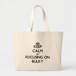 Keep Calm by focusing on Bulky Bag