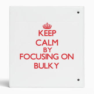 Keep Calm by focusing on Bulky 3 Ring Binder