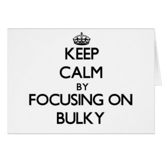 Keep Calm by focusing on Bulky Greeting Cards