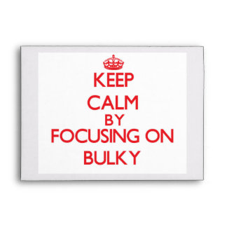 Keep Calm by focusing on Bulky Envelopes