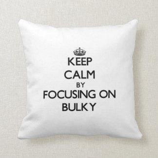 Keep Calm by focusing on Bulky Pillows