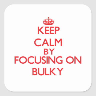 Keep Calm by focusing on Bulky Square Sticker