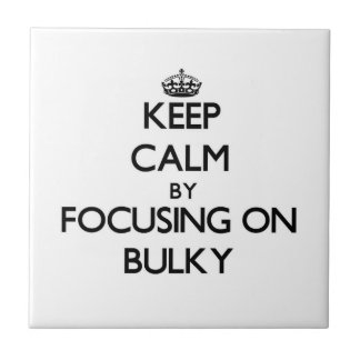 Keep Calm by focusing on Bulky Ceramic Tile
