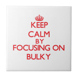 Keep Calm by focusing on Bulky Ceramic Tiles