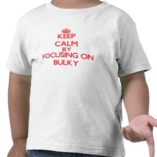 Keep Calm by focusing on Bulky Tshirt