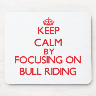 Keep Calm by focusing on Bull Riding Mouse Pads