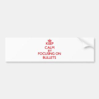 Keep Calm by focusing on Bullets Car Bumper Sticker