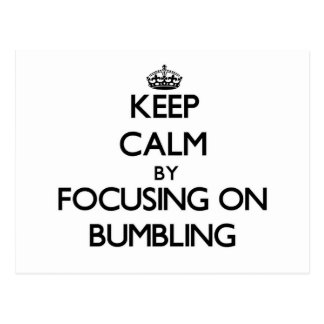 Keep Calm by focusing on Bumbling Postcard