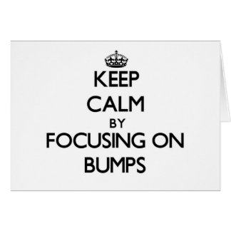 Keep Calm by focusing on Bumps Greeting Cards